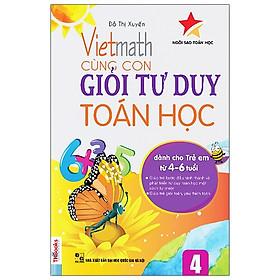 Viethmath - Cùng Con Giỏi Tư Duy Toán Học Tập 4 (Tái Bản 2020)