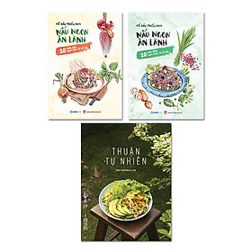 Bộ: Nấu Ngon Ăn Lành (20 Món Mặn Ngon - Lành Và Dễ Nấu) + Nấu Ngon Ăn Lành (20 Món Chay Ngon - Lành Và Dễ Nấu) + Thuận Tự Nhiên