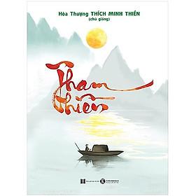 Cuốn Sách Tâm Linh Cực Hay Của Hòa Thượng Thích Minh Thiền: Tham Thiền