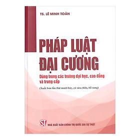 [Download Sách] Pháp Luật Đại Cương - Dùng Trong Các Trường Đại Học, Cao Đẳng Và Trung Cấp