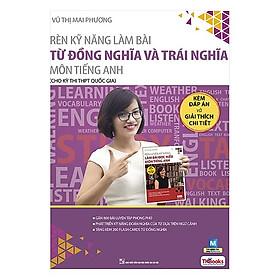 Rèn Kỹ Năng Làm Bài Từ Đồng Nghĩa Và Trái Nghĩa (Bộ Sách Cô Mai Phương) (Tặng kèm Kho Audio Books)