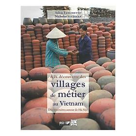 À La Découverte Des Villages De Métier Au Vietnam Dix Itinéraires Autour De Hà Nội (Khám Phá Các Làng Nghề Tại Việt Nam - Mười Lộ Trình Quanh Hà Nội)