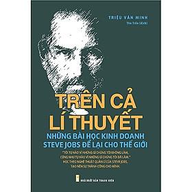 Trên Cả Lí Thuyết - Những Bài Học Kinh Doanh Steve Jobs Để Lại Cho Thế Giới - Tái Bản Tặng Kèm Bookmath kẽm