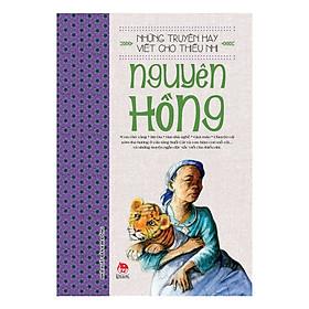 Những Truyện Hay Viết Cho Thiếu Nhi - Nguyên Hồng (Tái Bản 2019) - Tặng kèm sổ tay