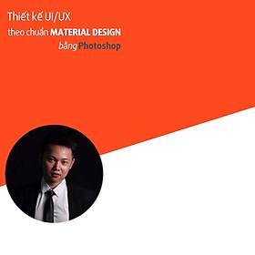 Khóa Học Thiết Kế Ứng Dụng iOS, Android Theo Chuẩn Material Design Bằng Photoshop