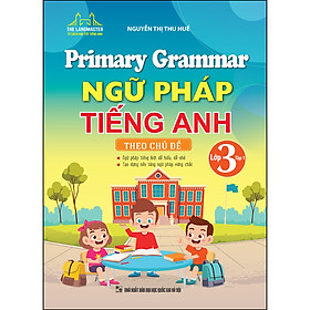Primary Grammar - Ngữ Pháp Tiếng Anh Theo Chủ Đề (Lớp 3 - Tập 1)