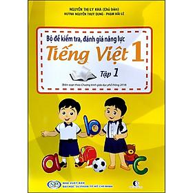 Bộ Đề Kiểm Tra , Đánh Giá Năng Lực Tiếng Việt Lớp 1 - Tập 1 (Biên Soạn Theo Chương Trình Giáo Dục Phổ Thông 2018)(Tái Bản)