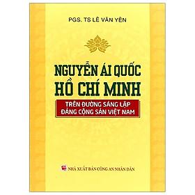 Nguyễn Ái Quốc - Hồ Chí Minh Trên Đường Sáng Lập Đảng Cộng Sản Việt Nam
