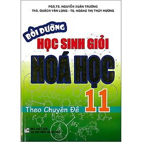 [Download sách] Bồi Dưỡng Học Sinh Giỏi Hóa Học 11 Theo Chuyên Đề