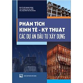 Phân tích kinh tế - kỹ thuật các dự án đầu tư xây dựng