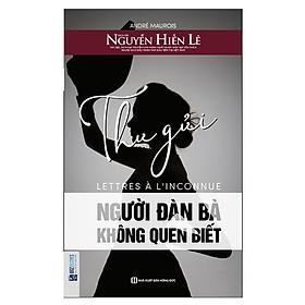 Thư Gửi Người Đàn Bà Không Quen Biết (Tặng E-Book 10 Cuốn Sách Hay Nhất Về Kinh Tế, Lịch Sử Và Đời Sống)