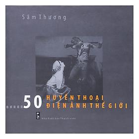 50 Huyền Thoại Điện Ảnh Thế Giới