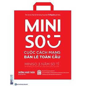 Miniso Cuộc Cách Mạng Bán Lẻ Toàn Cầu - Miniso 3 Năm 50 Tỉ, Bí Mật Đằng Sau Sự Phát Triển Mạnh Mẽ Đi Ngược Lại Xu Thế ( tặng kèm bookmark )
