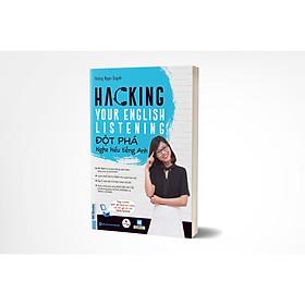 Hacking Your English Listening - Đột Phá Nghe Hiểu Tiếng Anh / Cuốn Sách Giúp Bạn Luyện Nghe Tiếng Anh Tuyệt Vời Nhất (Tặng Kèm Bookmark Thiết Kế Happy Life)