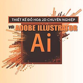 Khóa Học Thiết Kế Đồ Hoạ 2D Chuyên Nghiệp Với Adobe Illustrator