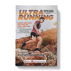 Ultrarunning: Những kiến thức cần thiết cho chạy siêu dài