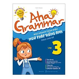 Aha Grammar Học Nhanh Toàn Diện Ngữ Pháp Tiếng Anh Lớp 3 Theo Chủ Đề