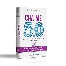 CHA MẸ 5.0 - Cuốn sách thay đổi hàng triệu gia đình về TƯ DUY và TIỀN BẠC