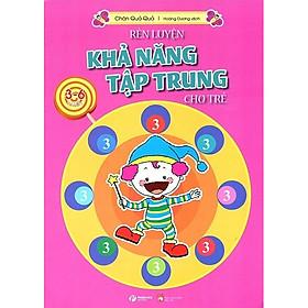 Rèn Luyện Khả Năng Tập Trung Cho Trẻ 3-6 Tuổi Tập 3