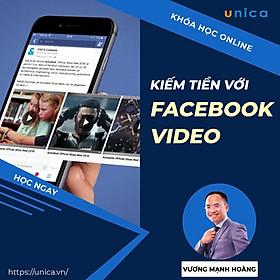 Khóa học MARKETING - Hướng dẫn kiếm tiền với video trên Facebook [UNICA.VN