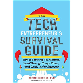The Tech Entrepreneur's Survival Guide: How to Bootstrap Your Startup, Lead Through Tough Times, and Cash In for Success (Hardback)