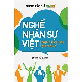Nghề Nhân Sự Việt - Nghìn Lẻ Chuyện Giờ Mới Kể