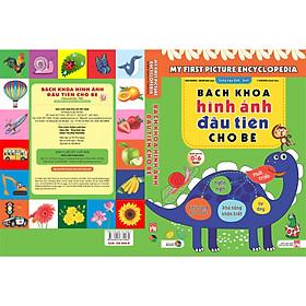 [Download Sách] Bách khoa hình ảnh đầu tiên cho bé , song ngữ Anh - Việt , dành cho bé 0-6 tuổi( My First picture encyclopedia )