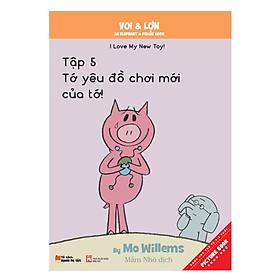 Voi & Lợn - Tập 5 - Tớ Yêu Đồ Chơi Mới Của Tớ - I Love My New Toy!