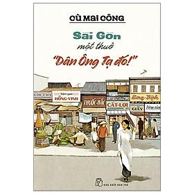"""Sài Gòn Một Thuở """"Dân Ông Tạ Đó!"""" - Kèm Chữ Ký Tác Giả"""