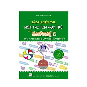 Sách Luyện thi hội thi tin học trẻ với Scratch 3 dành cho cấp Tiểu học