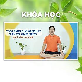 Khóa Học Yoga Tăng Cường Sinh Lý, Giãn Cơ, Giảm Stress Dành Cho Nam Giới