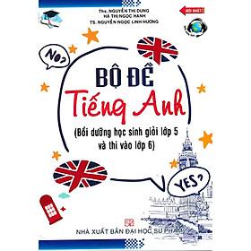 Bộ Đề Tiếng Anh Bồi Dưỡng Học Sinh Giỏi Lớp 5 Và Thi Vào Lớp 6