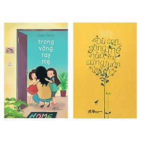 Combo 2 cuốn: Trong Vòng Tay Mẹ + Dù Con Sống Thế Nào, Mẹ Cũng Luôn Ủng Hộ