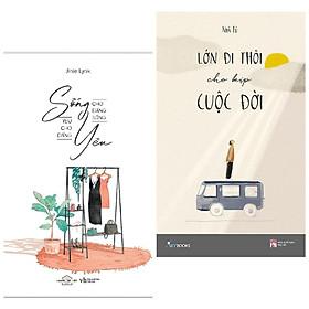 Combo Sách Văn Học Hay : Sống Cho Đáng Sống Yêu Cho Đáng Yêu + Lớn Đi Thôi Cho Kịp Cuộc Đời ( Tặng Kèm Bookmark Thiết Kế )