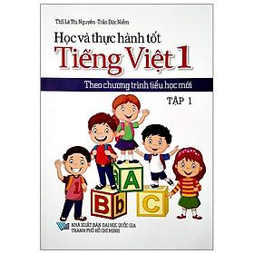 Học Và Thực Hành Tốt Tiếng Việt Lớp 1 Theo Chương Trình Tiểu Học Mới - Tập 1