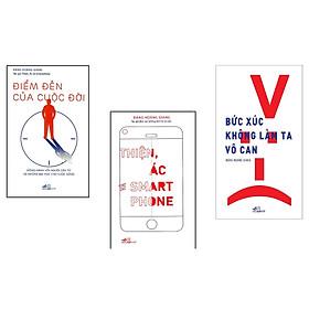 Combo Điểm Đến Của Cuộc Đời + Thiện, Ác và Smart Phone + Bức Xúc Không Làm Ta Vô Can (Tái Bản)