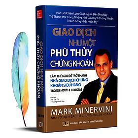Giao Dịch Như Một Phù Thuỷ Chứng Khoán + Tặng kèm 01 Bookmark Lông Vũ