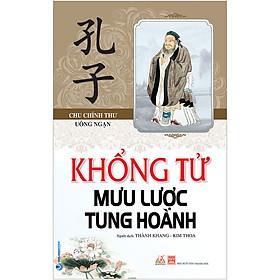 Khổng Tử - Mưu Lược Tung Hoành (Tái Bản 2020 - Ấn bản Mới, Có Chỉnh Sửa Nội Dung)