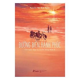 [Download Sách] Đường Biên Hạnh Phúc - 154 Ngày Đạp Xe Xuyên Đông Nam Á