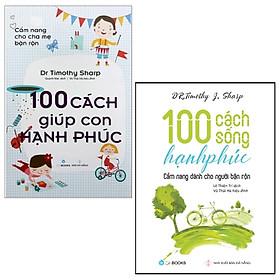 Combo 100 Cách Sống Hạnh Phúc + Cẩm Nang Cho Cha Mẹ Bận Rộn - 100 Cách Giúp Con Hạnh Phúc (Bộ 2 Cuốn)