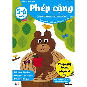 Phép cộng (5~6 tuổi) - Giáo dục Nhật Bản - Bộ sách dành cho lứa tuổi nhi đồng - Thích hợp cho trẻ bắt đầu có hứng thú với phép cộng