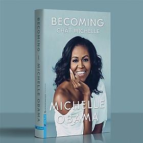 Becoming - Chất Michelle / Quyển Hồi Ký Chân Thành, Giàu Cảm Xúc Và Tràn Đầy Cảm Hứng Từ Cựu Đệ Nhất Phu Nhân Hoa Kỳ (Tặng Kèm Bookmark Happy Life)