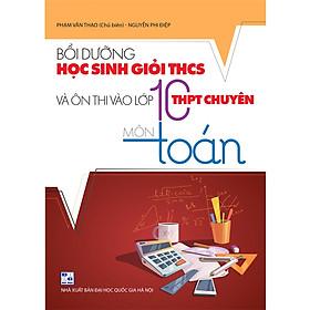 Bồi Dưỡng Học Sinh Giỏi THCS Và Ôn Thi vào Lớp 10 THPT Chuyên Môn Toán