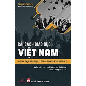 """Cải Cách Giáo Dục Việt Nam - """" Liệu Có Thực Hiện Được Lấy Học Sinh Làm Trung Tâm?"""" (Tái bản 2020)"""