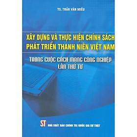Xây Dựng Và Thực Hiện Chính Sách Phát Triển Thanh Niên Việt Nam Trong Cuộc Cách Mạng Công Nghiệp Lần Thứ Tư