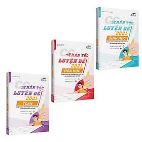 CC Thần tốc luyện đề 2021 môn Toán - Hóa học- Sinh học (3 cuốn)