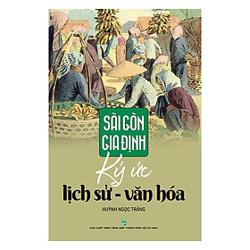 Sài Gòn – Gia Định Ký Ức Lịch Sử - Văn Hóa
