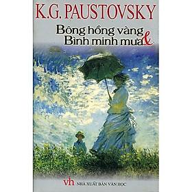 Bông hồng vàng và bình minh mưa (K.G Paustovsky) - Danh tác văn học Nga
