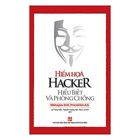 Hiểm Họa Hacker - Hiểu Biết Và Phòng Chống (Tái Bản)