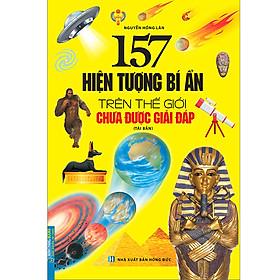 157 Hiện Tượng Bí Ẩn Trên Thế Giới Chưa Được Giải Đáp (Tái Bản)